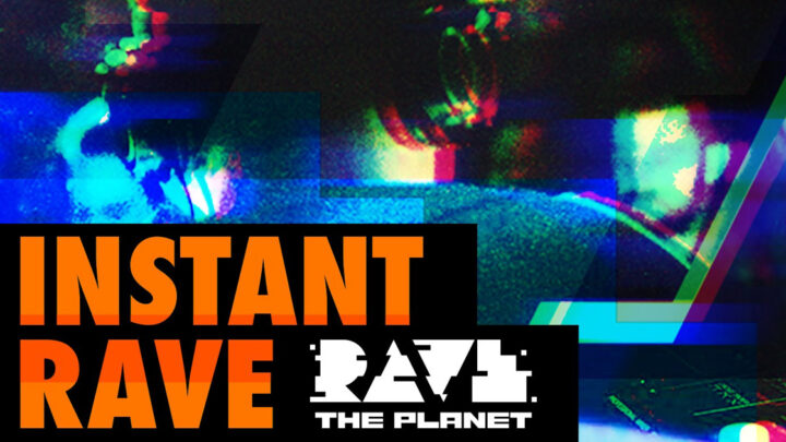 Rave The Planet präsentiert Instant Rave